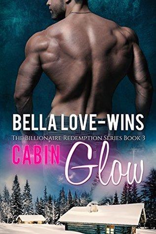 Cabin Glow(Billionaire Redemption 3) - Bella Love-Wins