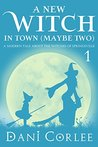A New Witch in Town (Maybe Two) (Tale about the Witches of Springsville #1)