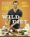 Book cover for The Wild Diet: Get Back to Your Roots, Burn Fat, and Drop Up to 20 Pounds in 40 Days