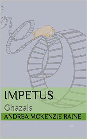 Impetus by Andrea McKenzie Raine