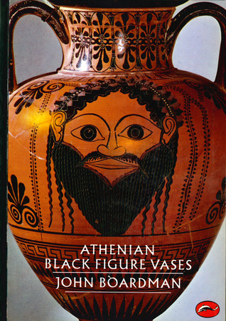 Athenian Black Figure Vases By John Boardman
