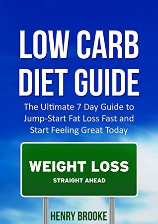 Low Carb Diet: Guide The Ultimate 7 Day Guide to Jump-Start Fat Loss Fast and Start Feeling Great Today (Free eBook with Download) (Lose Weight, Fat Loss, Low Carb Diet)