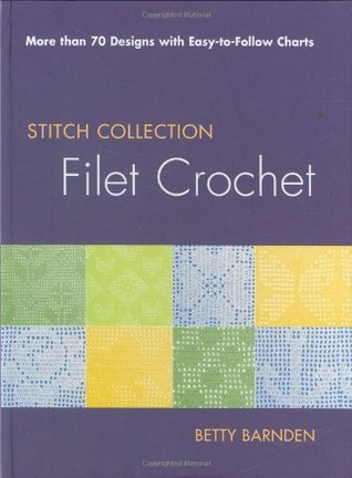 Filet Crochet: More than 70 Designs with Easy-to-Follow Charts (Stitch Collection)