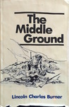 The Middle Ground by Lincoln Burner