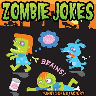 Zombie Jokes for Kids (Hilarious Halloween Jokes): Halloween Jokes, Humor, Comedy, and Puns (Halloween Joke Books for Kids)