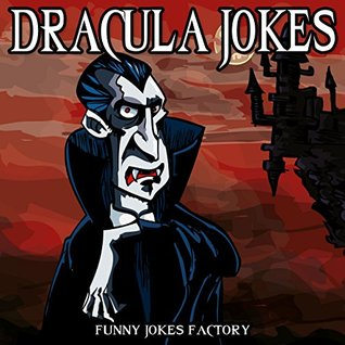 Dracula Jokes (Hilarious Halloween Jokes): Vampire & Dracula Jokes, Halloween Humor, Comedy, and Puns (Halloween Joke Books for Kids)
