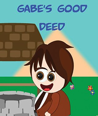 Gabes Good Deed: Children's Books and Bedtime Stories For Kids Ages 3-12 (Books For Kids Series)