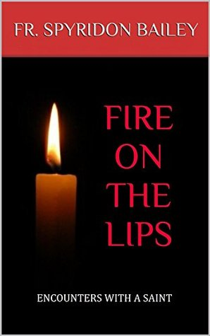 FIRE ON THE LIPS: ENCOUNTERS WITH A SAINT