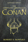 The Complete Chronicles of Conan by Robert E. Howard