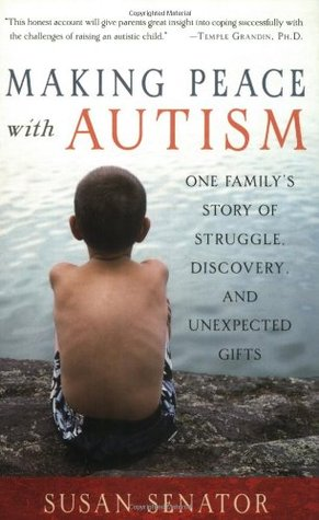 Making peace with autism: one family's story of struggle, discovery, and unexpected gifts par Susan Senator