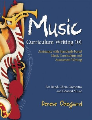 Curriculum Writing 101: Assistance with Standards-Based Music Curriculum and Assessment Writing/G7341