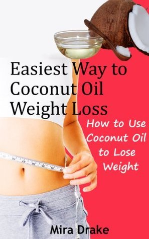 Easiest Way to Coconut Oil Weight Loss: How to Use Coconut Oil to Lose Weight
