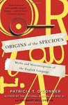 Origins of the Specious: Myths and Misconceptions of the English Language
