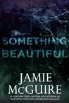Something Beautiful by Jamie McGuire