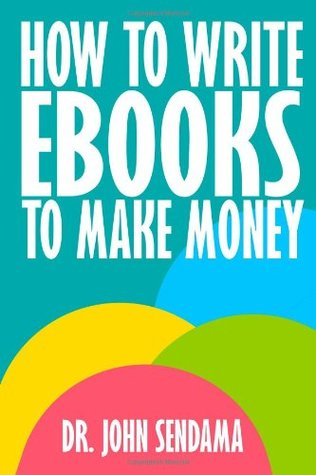 How to Write eBooks to Make Money: A Practical Guide to Planning and Writing Quality Non-Fiction Books