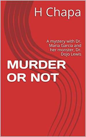 MURDER OR NOT: A mystery with Dr. Maria Garcia and her monster, Dr. Dojo Lewis