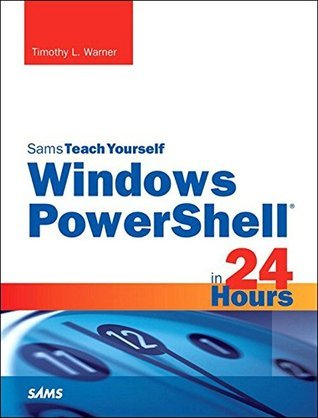 Windows PowerShell in 24 Hours, Sams Teach Yourself: Wind Powe 5 24 Hour Sams Tea