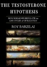 The Testosterone Hypothesis: How Hormones Regulate the Life Cycles of Civilization