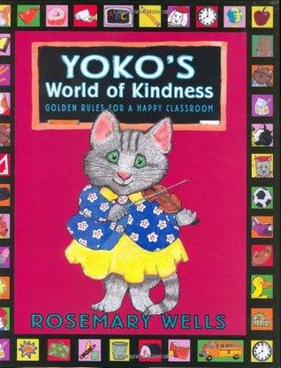 Yokos World of Kindness: Golden Rules for a Happy Classroom(Yoko)