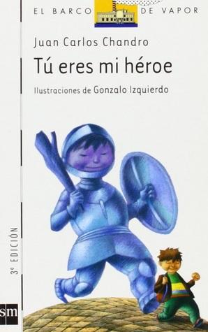 Tú eres mi héroe par Juan Carlos Chandro, Gonzalo Izquierdo