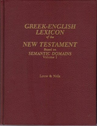 Greek-English Lexicon of the New Testament- Based on Semantic Domains, Vol. 1: Introduction and Domains
