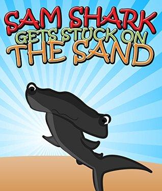 Sam Shark Gets Stuck on the Sand: Children's Books and Bedtime Stories For Kids (Books For Kids Series)