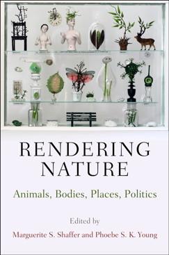 Rendering Nature: Animals, Bodies, Places, Politics