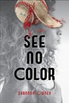 See No Color by Shannon Gibney