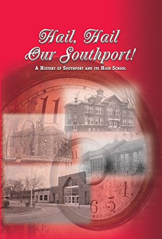Hail, Hail Our Southport! A History of Southport and It's High School