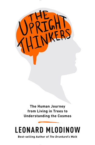 Ebook The Upright Thinkers: The Human Journey from Living in Trees to Understanding the Cosmos by Leonard Mlodinow TXT!