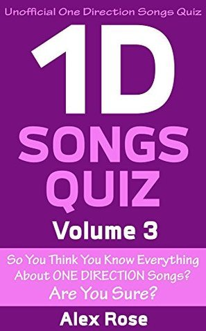 One Direction Songs Quiz (Vol. 3): Songs from One Direction albums - Up All Night, Take Me Home, Midnight Memories and Four Included! (One Direction Quiz)
