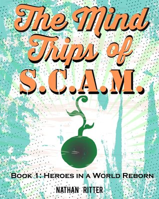 Heroes in a World Reborn (The Mind Trips of SCAM #1)