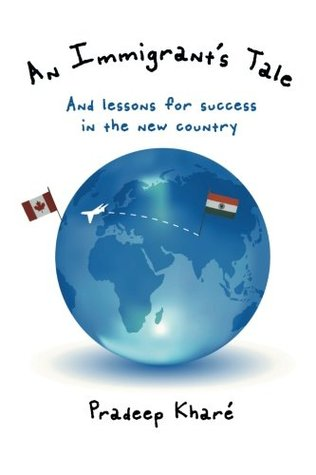 An Immigrant's Tale: And Lessons for Success in the New Country
