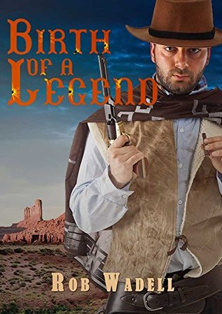 Western: Birth of a Legend (Westerns, Western Books, Western Fiction, Historical, Historical Fiction, Historical Novels, Wild West)