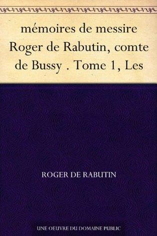 mémoires de messire Roger de Rabutin, comte de Bussy . Tome 1, Les
