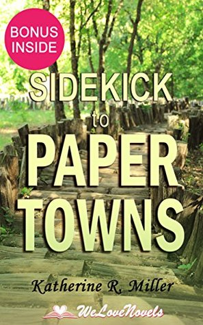 Paper Towns: by John Green -- Sidekick by Katherine R. Miller