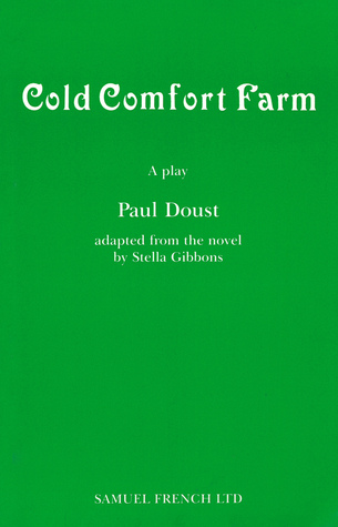 Cold Comfort Farm: A Play