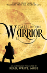 Call of the Warrior: An Anthology Presented by Read, Write, Muse
