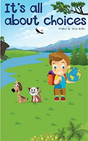 Children's Book: It's All About Choices (Bedtime Story Collection With Life Values) (Children's Books, Bedtime Stories, Books For Kids, Stories With Values)