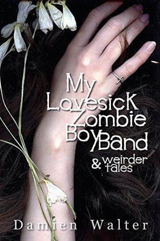 My Lovesick Zombie Boy Band by Damien Walter