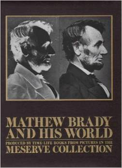 Mathew Brady And His World: Produced By Time Life Books From Pictures In The Meserve Collection.