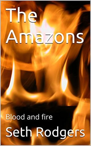 The Amazons: Blood and fire