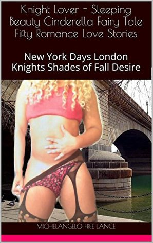Knight Passion - Sleeping Beauty Cinderella Fairy Tale Fifty Romance Love Stories: New York Days London Knights Shades of Fall Desire (Good Knight Kiss Book 4)
