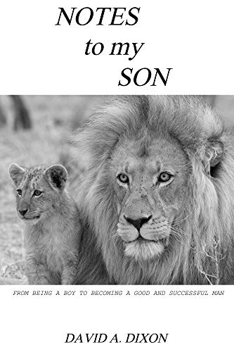 Notes to My Son: From Being a Boy to Becoming a Good and Successful Man (Notes To Young Adults Book 2)