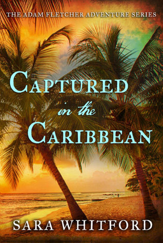 Captured in the Caribbean (Adam Fletcher Adventure #2)