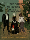 We Are Going To Bremen To Be Musicians