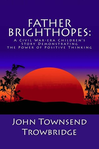 Father Brighthopes: A Civil War-Era Children's Story Demonstrating the Power of Positive Thinking