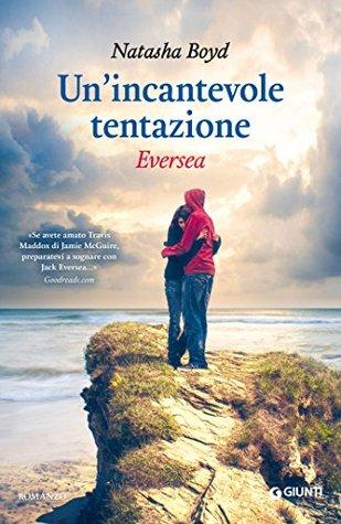 Ebook Un'incantevole tentazione: Eversea by Natasha Boyd read!