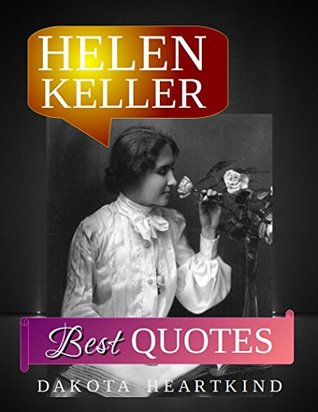 Helen Keller 180 Best Quotes: Helen Keller Inspirational and Best Quotes from A Phenomenal Woman (Best Famous Quotes Book 2)