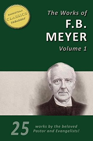 THE WORKS OF F. B. MEYER, Vol 1 (25 Works): 25 Classic Devotionals, Biographies and Teachings on the Higher Life